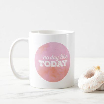 #girly - #Not day like today coffee mug