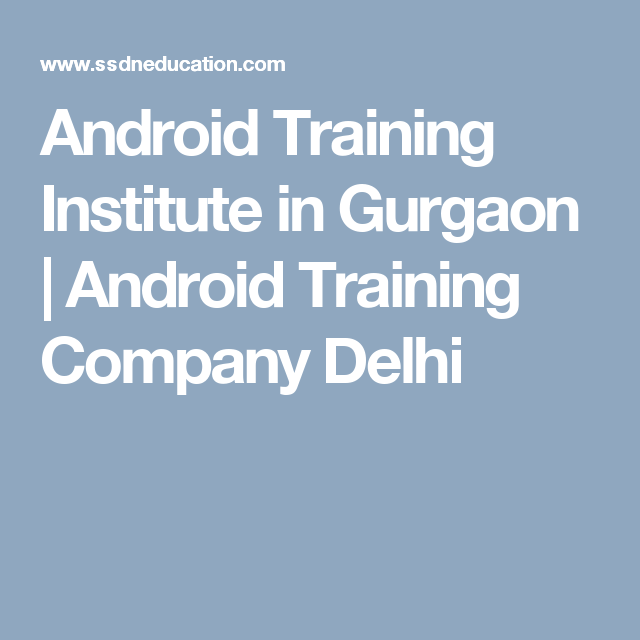 Android Training Institute In Gurgaon Android Training Company Delhi