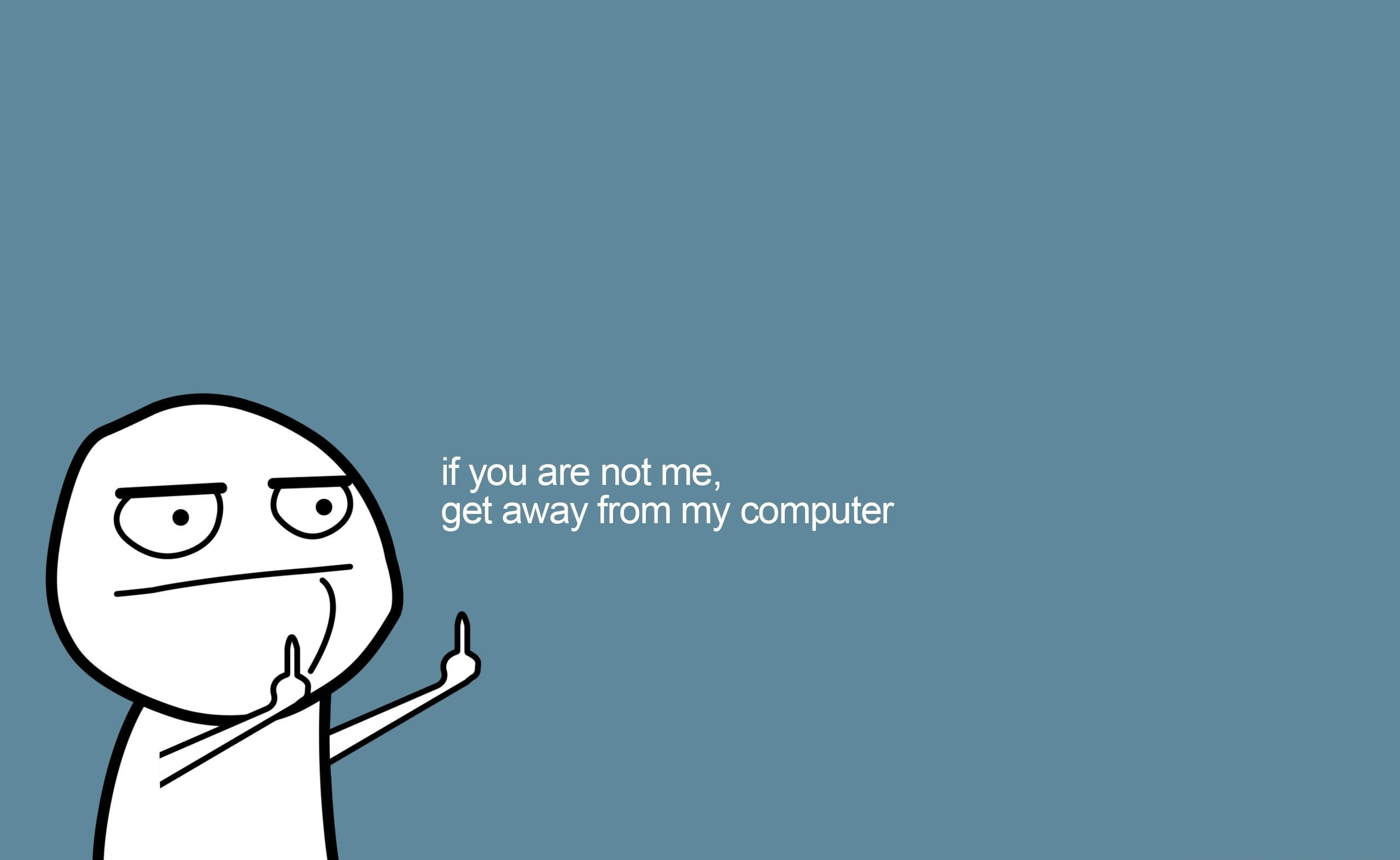 Get Away From My Computer If You Are Not Me Get Away From My Computer Meme Wall Wallpaper Pc Screen Savers Wallpapers Backgrounds Aesthetic Desktop Wallpaper