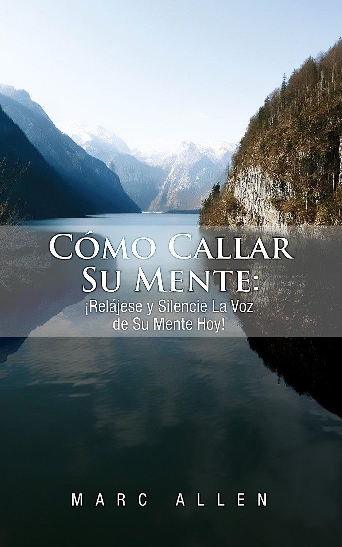 C�mo Callar Su Mente: �Rel�jese y Silencie La Voz de Su Mente Hoy!  by Marc Allen ($6.04)