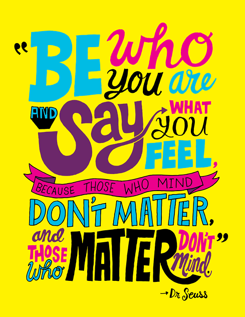 One of my favorite Dr. Seuss quotes! Actually, one of my favorite quotes in general.