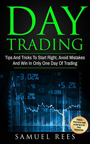 DAY TRADING: Tips And Tricks To Start Right, Avoid Mistakes And Win With Day Trading by [Rees, Samuel]