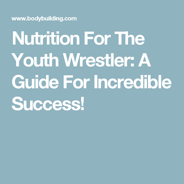 Nutrition For The Youth Wrestler A Guide For Incredible Success Wrestlers Diet Youth Wrestling Wrestling Mom