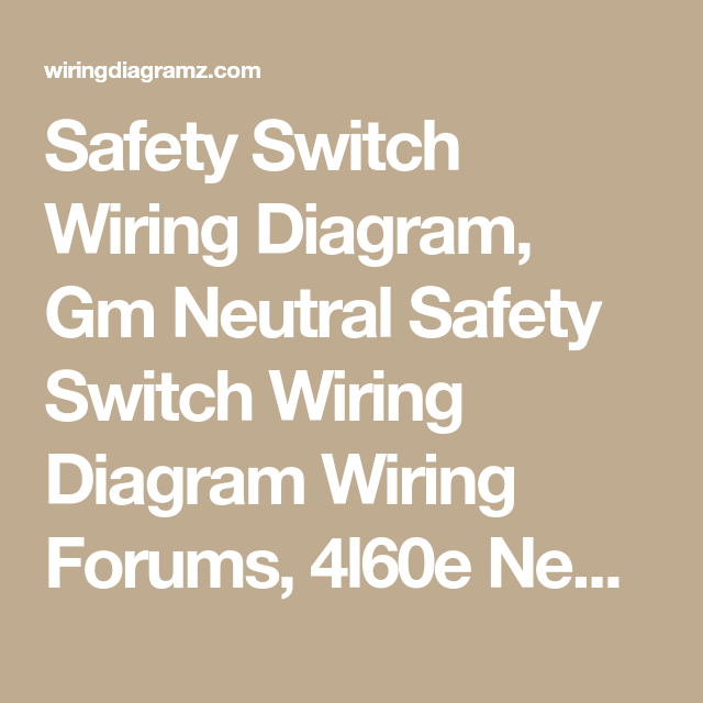 Safety Switch Wiring Diagram Gm Neutral Safety Switch Wiring Diagram Wiring Forums 4l60e Neutral Safety Switch Safety Switch Switch Words 3 Way Switch Wiring
