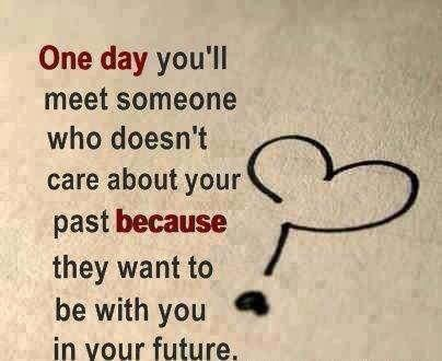 I don't care about the past. It's behind you. I just wanna be with you in the future for always :)