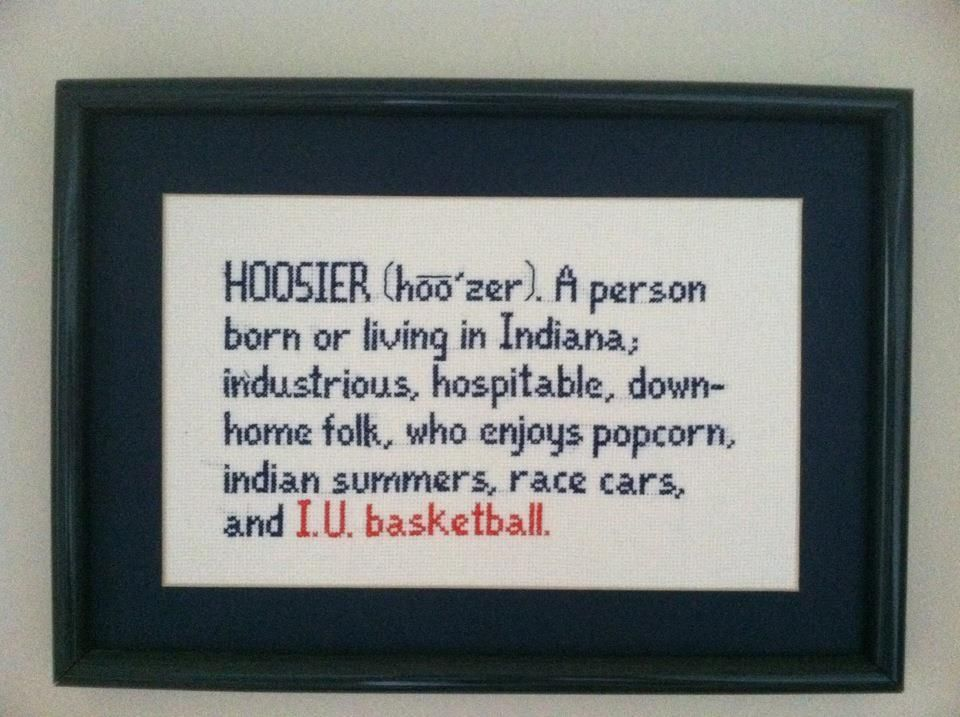 definition of a real hoosier <3 Well...other than the I.U. ...