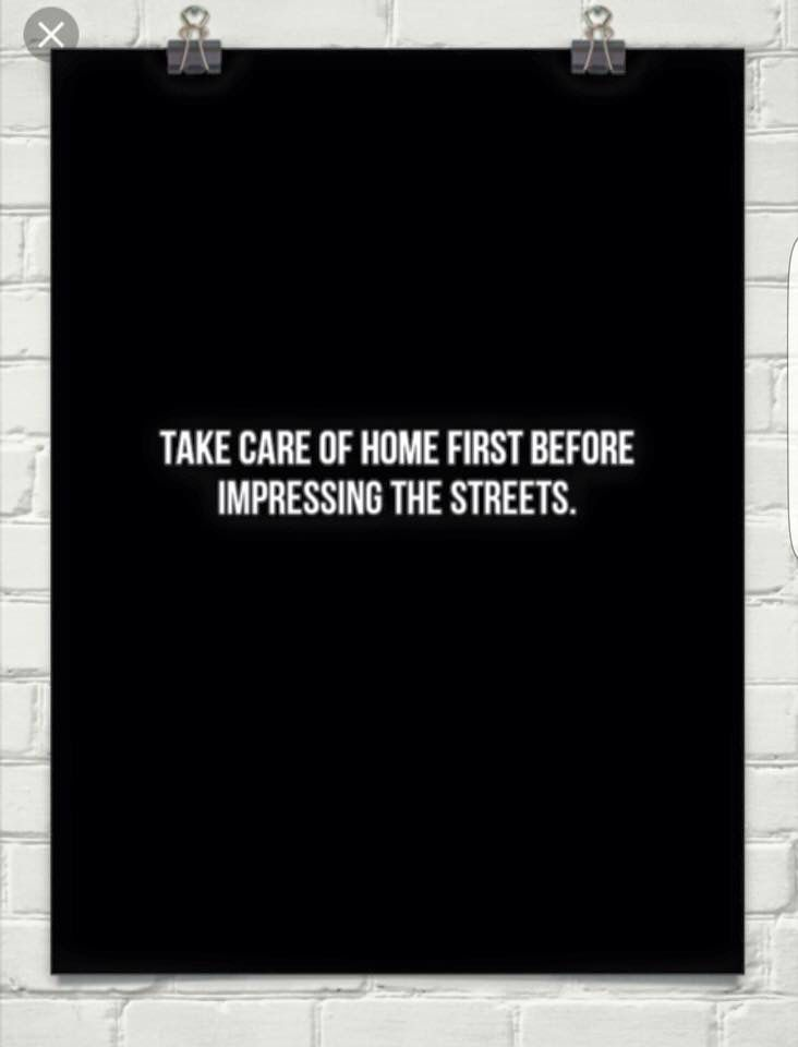 Take Care Of Home First Before Impressing The Streets Life