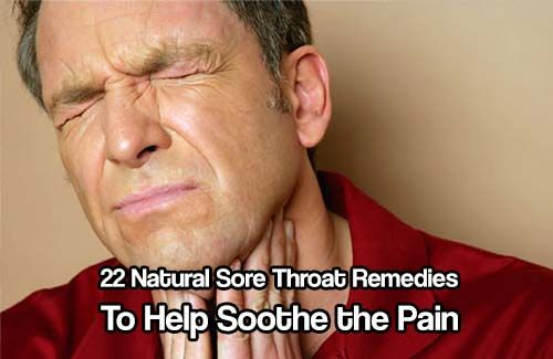 22 Natural Sore Throat Remedies to Help Soothe the Pain. I am pretty certain that you will at least find one natural remedy that will work if not several.
