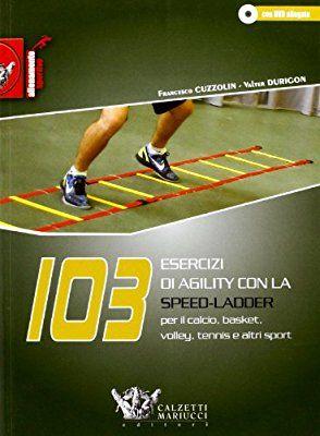 103 esercizi di agility con la Speed-Ladder. Per il calcio, basket, volley, tennis e altri sport. Con DVD