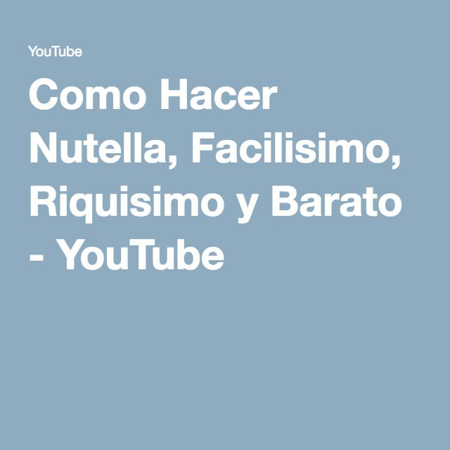 Como Hacer Nutella, Facilisimo, Riquisimo y Barato - YouTube