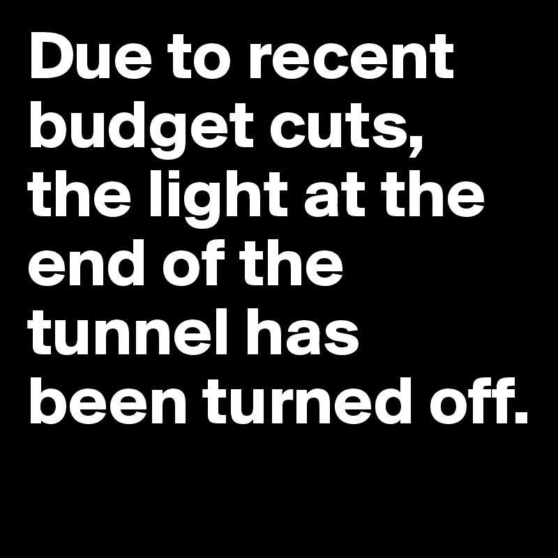 Light at the end of tunnel Sarcastic quotes, Budget