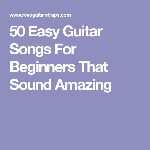 50 Easy Guitar Songs For Beginners That Sound Amazing   Guitar ...