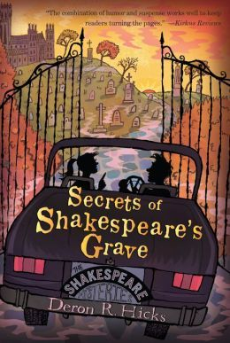 Secrets of Shakespeare's Grave: The Shakespeare Mysteries, Book 1 Love this book by Deron Hicks! A Dan Brown-esque mystery for middle grade readers.