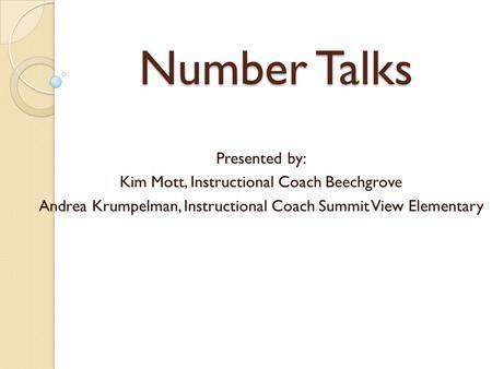 Number Talks Presented by: Kim Mott, Instructional Coach Beechgrove Andrea…