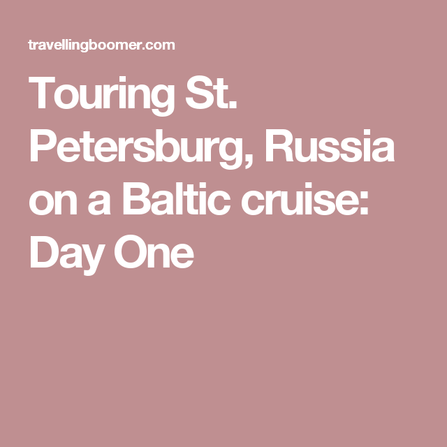 Touring St. Petersburg, Russia on a Baltic cruise: Day One