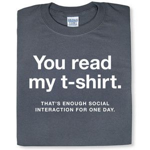 You Read My T Shirt That S Enough Social Interaction For One Day
