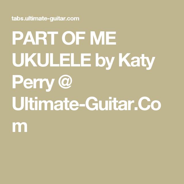 PART OF ME UKULELE by Katy Perry @ Ultimate-Guitar.Com | Ukelele ...