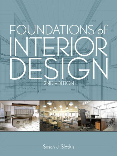 Foundations Of Interior Design By Susan J Slotkis Amazon