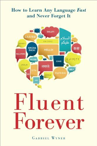 Fluent Forever: How to Learn Any Language Fast and Never