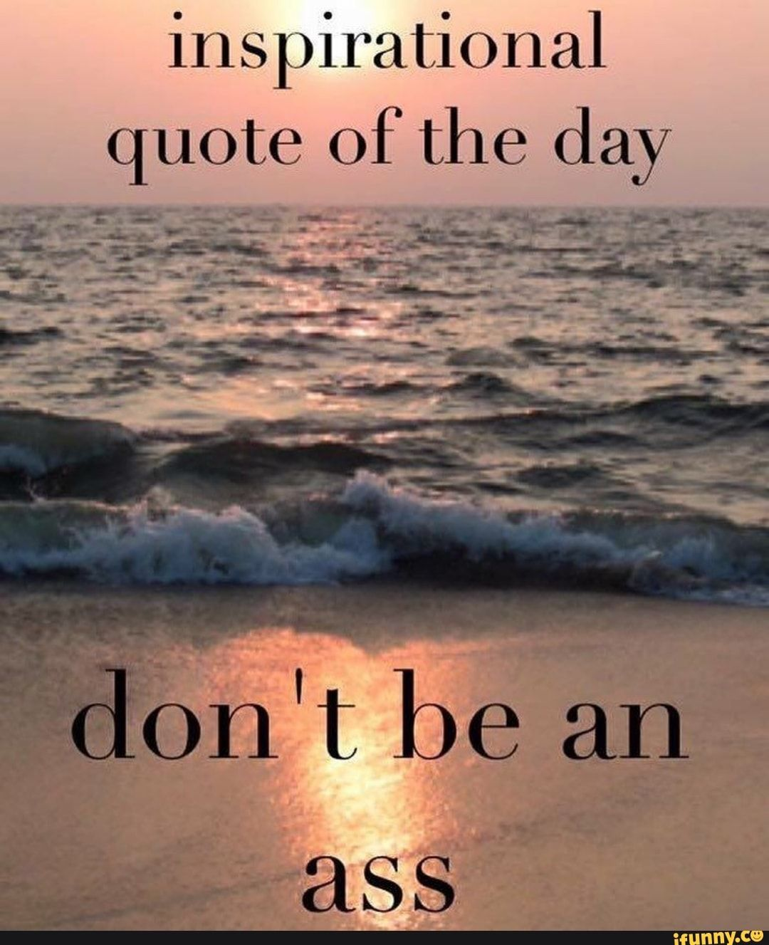 Inspirational On T Be An Ifunny Quote Of The Day Inspirational Quotes Work Quotes