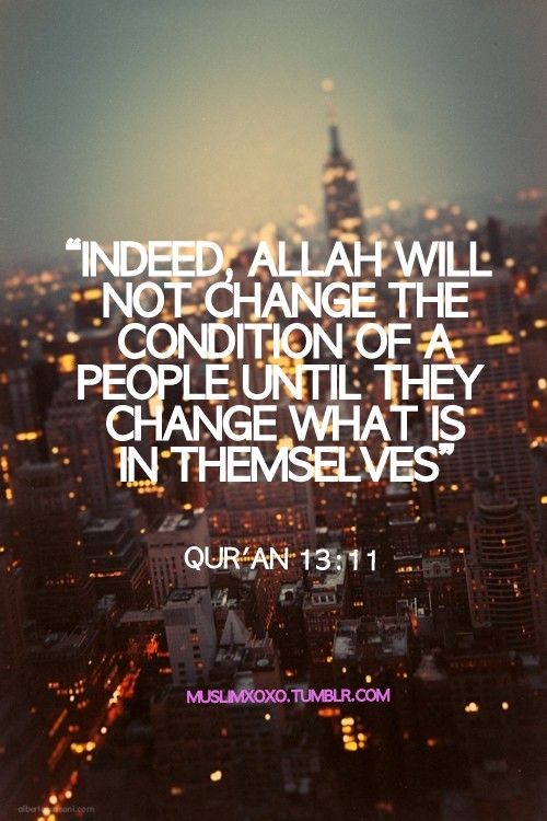 Indeed Allah Will Not Change The Condition Of A People Until They
