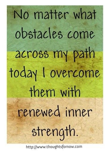 obstacles in my path of a Of course i wasn't oblivious to the fact that i would encounter many obstacles in my life, but i thought that, generally speaking, i would be able to go through all .