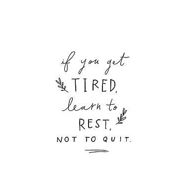 if you get tired, learn to rest not to quit
