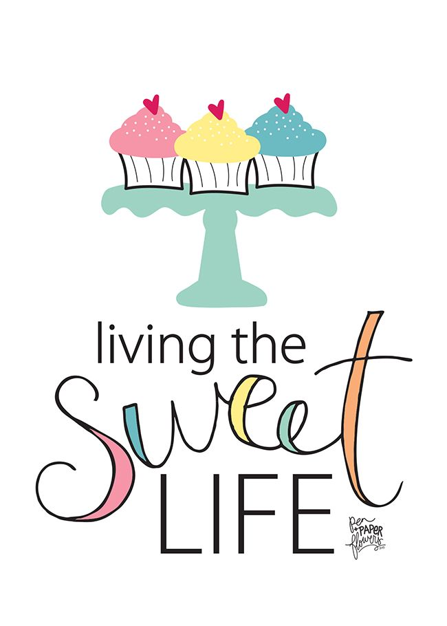 Pen N Paper Flowers Free Living The Sweet Life Art Print The Cake Blog Sweet Life Bakery Quotes Dessert Quotes