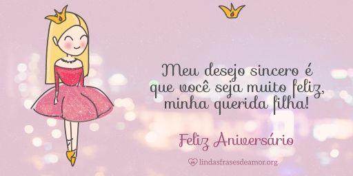 Feliz Aniversário Filha Querida: Meu Desejo Sincero é Que Você Seja Muito Feliz, Minha