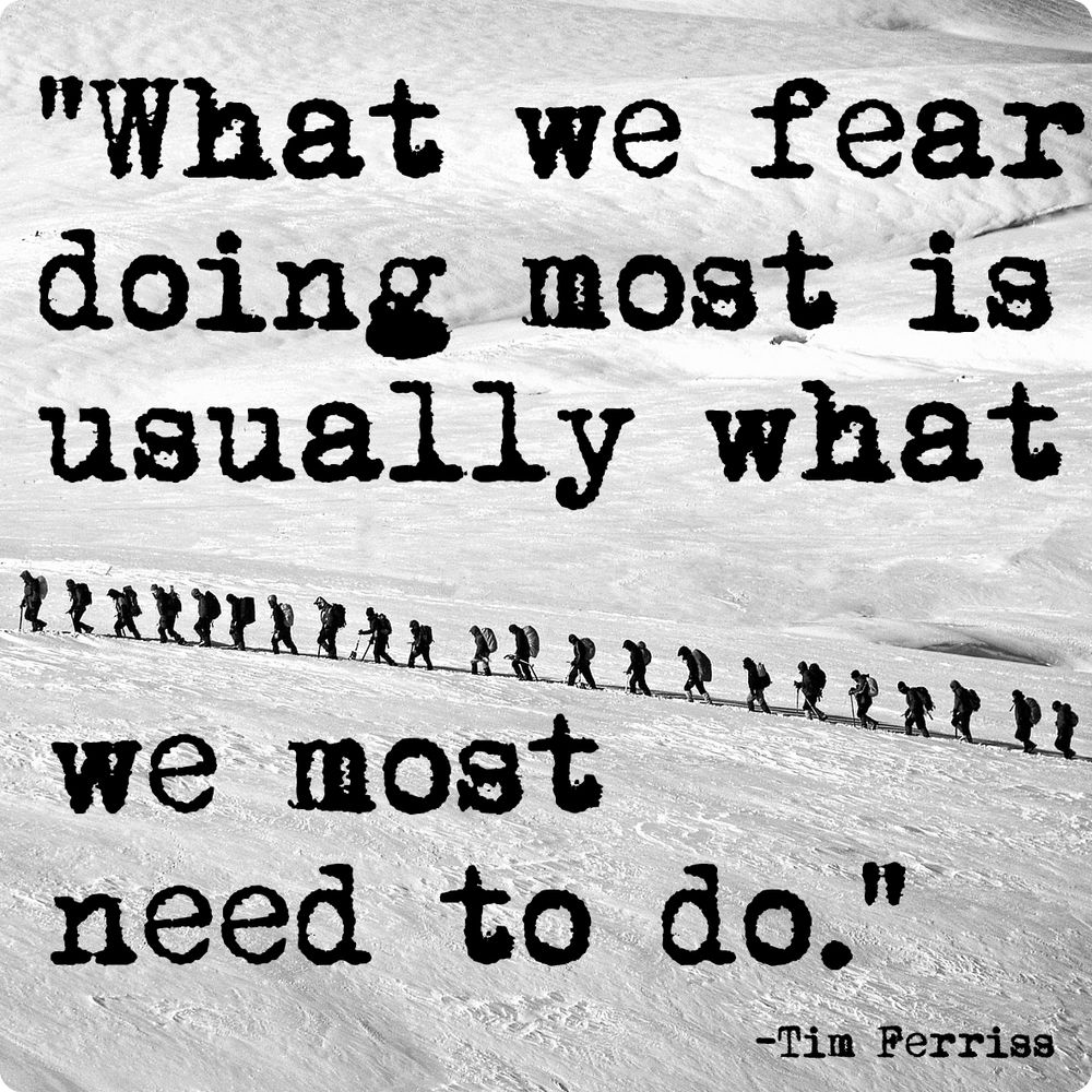 """Famous Quotations About Life What We Fear Doing Most Is Usually What We Most Need To Do."""" Tim"""