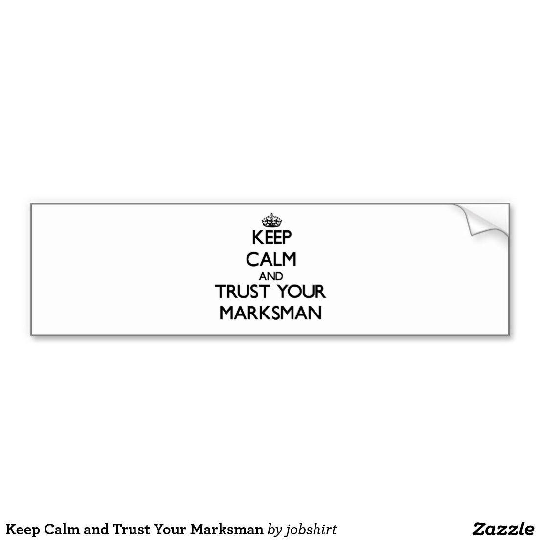 Keep Calm And Trust Your Marksman Bumper Sticker Zazzle Com Bumper Stickers Funny Bumper Stickers Car Bumper Stickers [ 1104 x 1104 Pixel ]