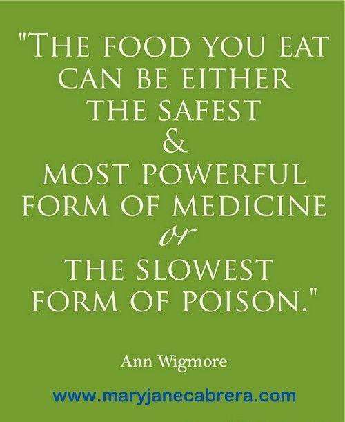 Food is the best medicine.    http://maryjanecabrera.com/2012/07/31/food-is-the-best-medicine/
