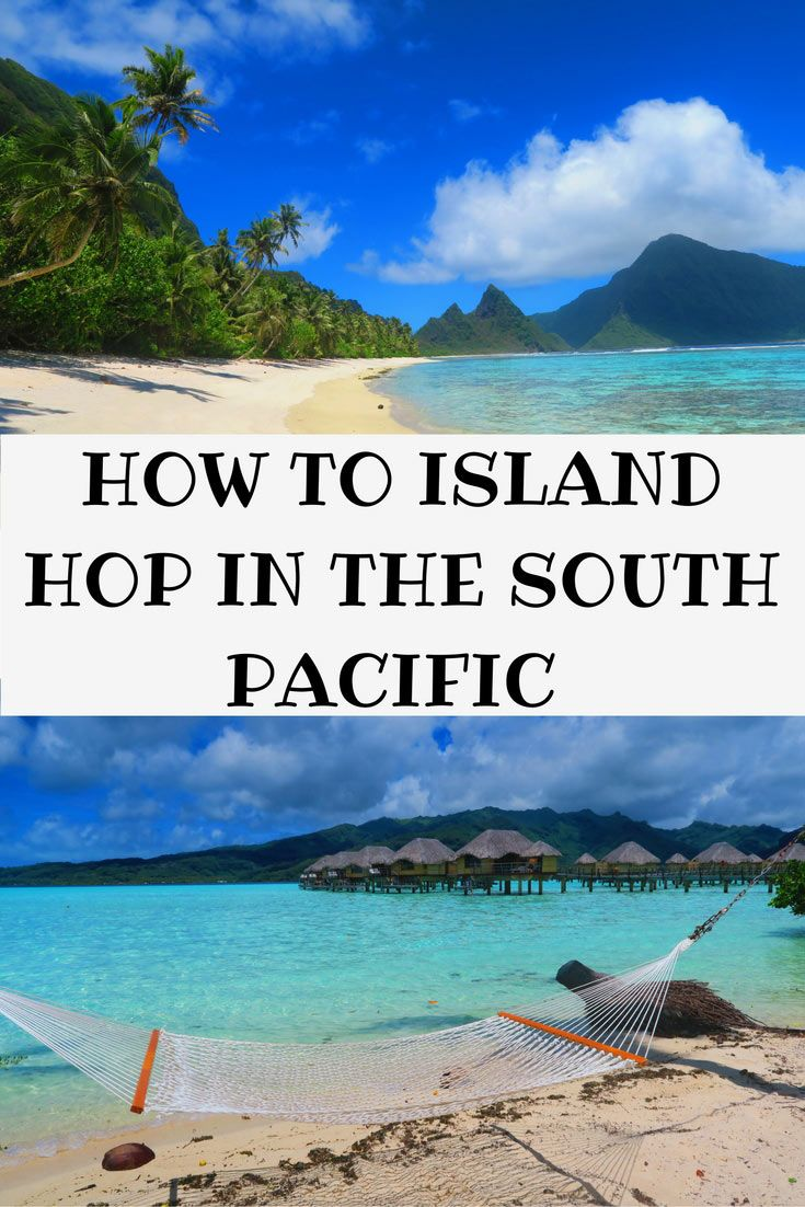 An Island Hopping Guide To The South Pacific Islands With Images