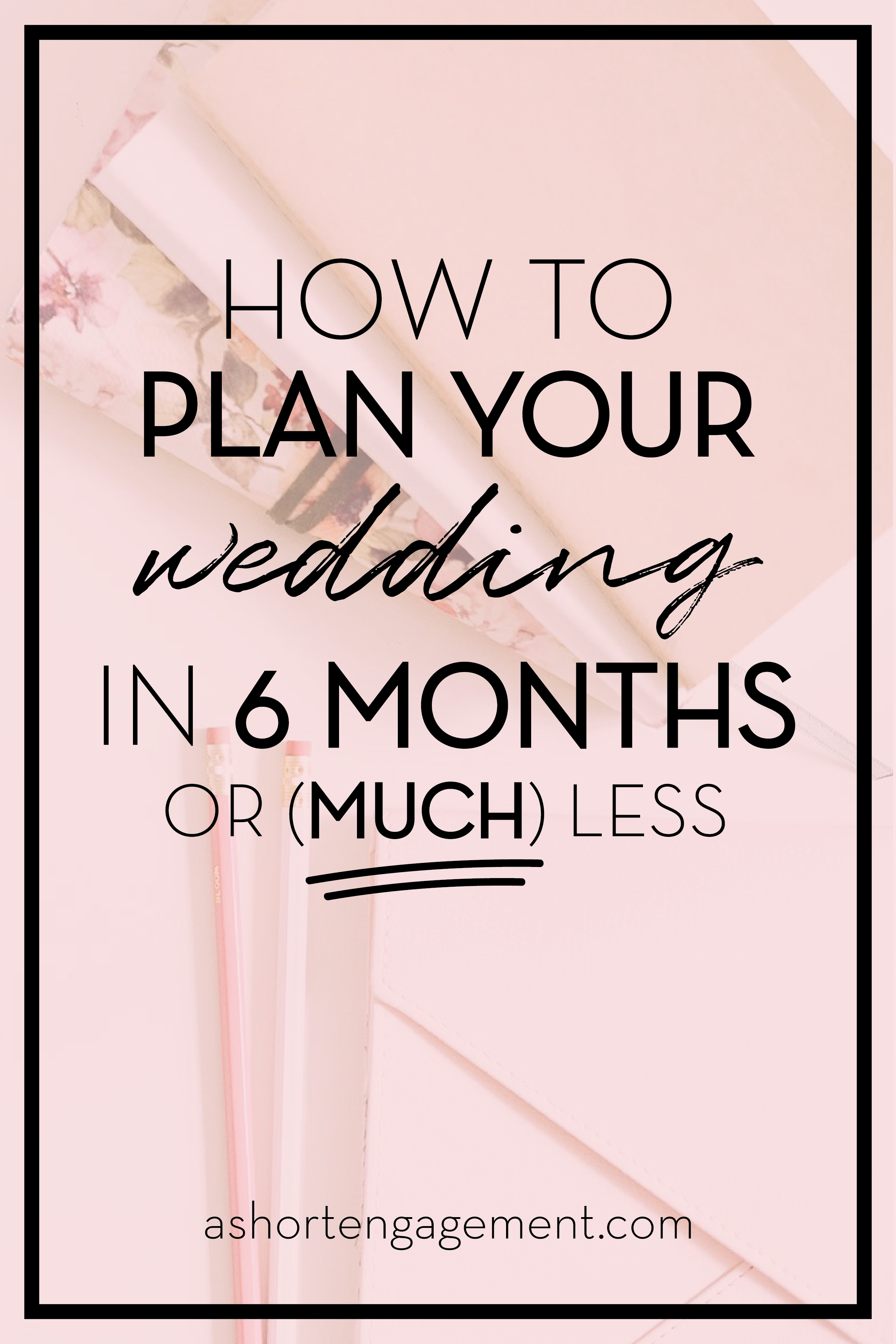 How To Plan Your Wedding In Six Months Or Less Plus A