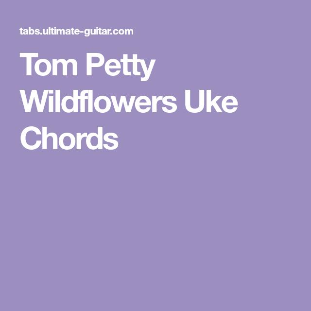 Tom Petty Wildflowers Uke Chords U K E Pinterest Wildflowers