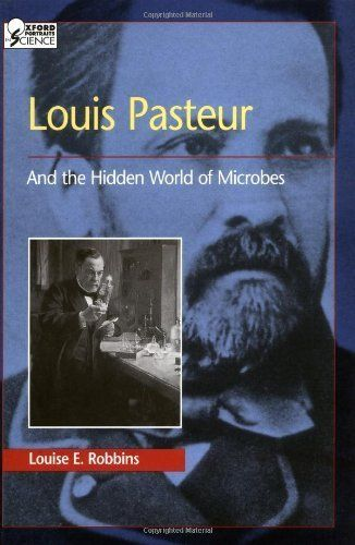 Louis Pasteur and the Hidden World of Microbes (Oxford Portraits in Science) by Louise E. Robbins. $17.80