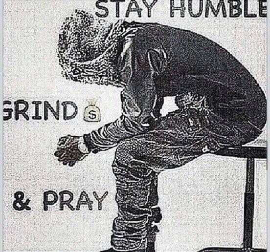 Stay Humblegrind And Pray Honest Points To Ponder
