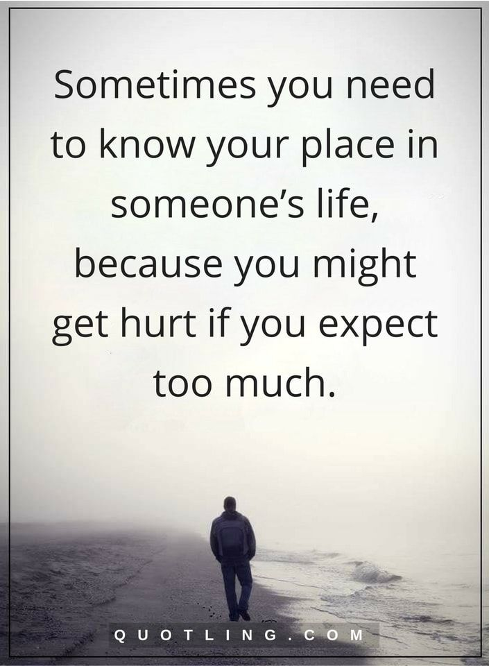 Sometimes Quotes Sometimes You Need To Know Your Place In Someone S