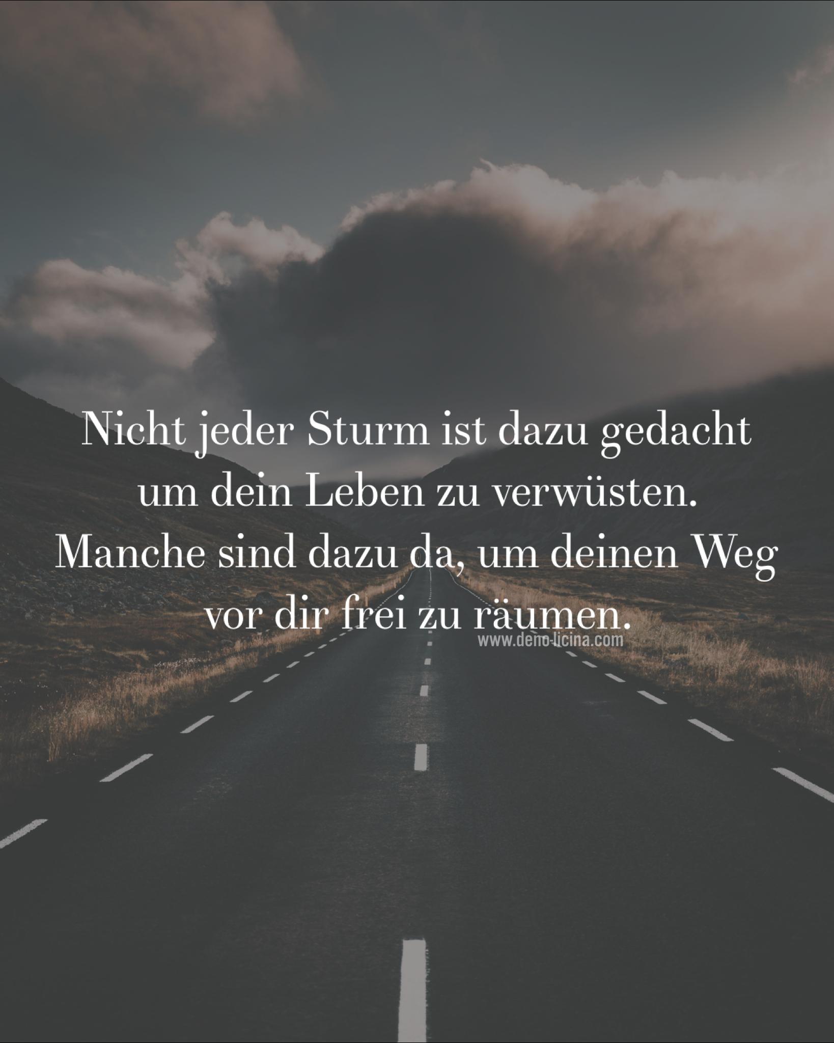 Nicht jeder Sturm ist dazu gedacht um dein Leben zu verwüsten. Manche sind dazu da, um deinen Weg vor dir frei zu räumen. Sprüche / Zitate / Schicksal / Bestimmung