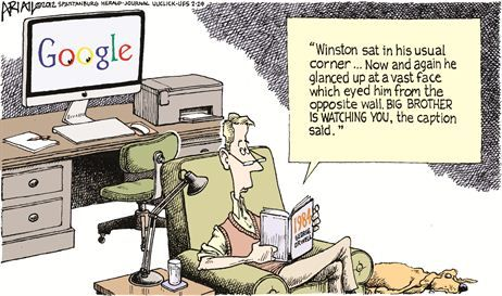 "Google = Big Brother ""Winston sat in his usual corner, gazing into an empty glass. Now and again he glanced up at a vast face which eyed him from the opposite wall. BIG BROTHER IS WATCHING YOU, the caption said."""