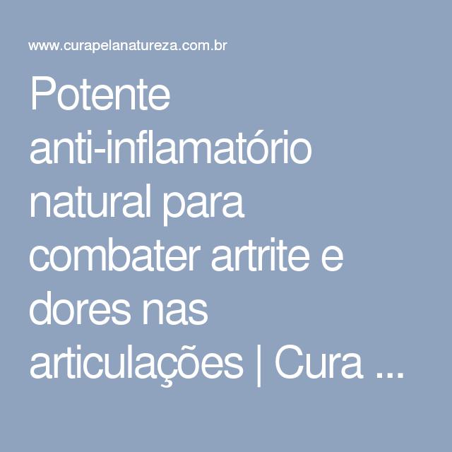 Potente anti-inflamatório natural para combater artrite e dores nas articulações | Cura pela Natureza