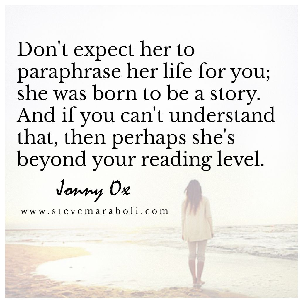 Don T Expect Her To Paraphrase Life For You She Wa Born Be A Story And If Can Understand That Then Pe Quote Live By Quotes Do Oyu Need Quotations