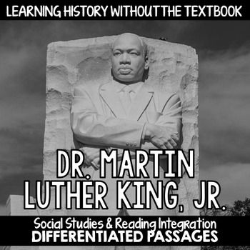 Martin Luther King, Jr. Day: Differentiated Reading Passages for Integration Short on time in the content areas? Just print and go for easy integration of content and reading. This resource is also perfect for teaching and practicing close reading skills in complex texts.