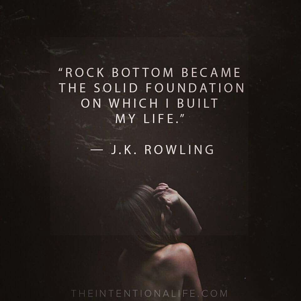 Rock Bottom Became The Solid Foundation On Which I Built My Life J K Rowling Cool Words Words Matter