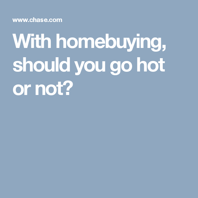 With homebuying, should you go hot or not?