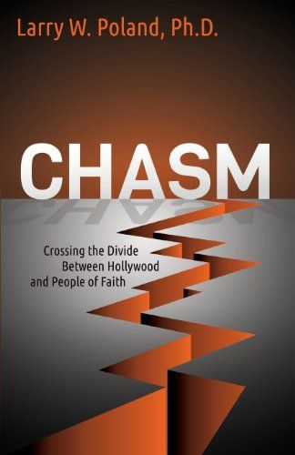 Chasm: Crossing the Divide Between Hollywood and People of Faith (Morgan James Faith) by Larry W. Poland PhD http://www.amazon.com/dp/1630470627/ref=cm_sw_r_pi_dp_CGRrub0KMYJTV