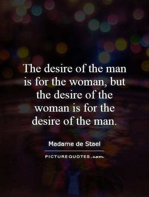 The Desire Of The Man Is For The Woman But The Desire Of The Woman Is For The Desire Of The Man Quote 1 Jpg Desire Quotes Funny Quotes For Teens Funny Quotes