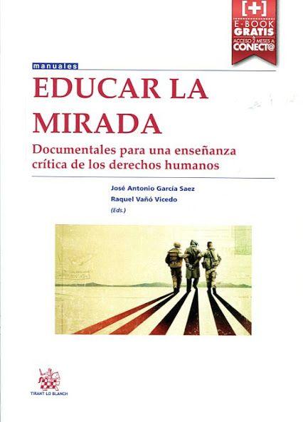 Educar la mirada : documentales para una enseñanza crítica de los derechos humanos / José Antonio García Sáez, Raquel Vañó Vicedo (eds.).. -- Valencia : Tirant lo Blanch, 2015.