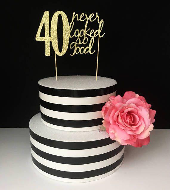 40 Never Looked So Good Cake Topper Geburtstagskuchen Ideen