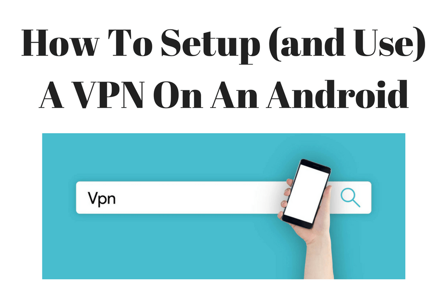 04b0fec11c299f10ef8db1e707465ffc - How Do I Setup A Vpn On Android